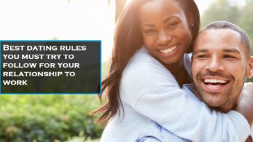 Best dating rules you must try to follow for your relationship to work