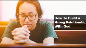 How To Build a Strong Relationship With God